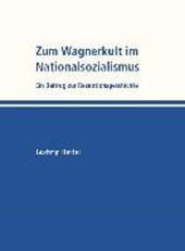 Zum Wagnerkult im Nationalsozialismus