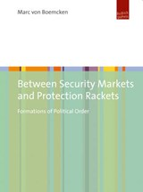 Between Security Markets and Protection Rackets | Marc von Boemcken |