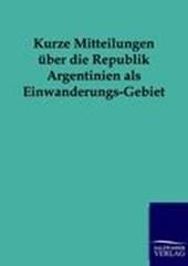 Kurze Mitteilungen über die Republik Argentinien als Einwandeurngs-Gebiet