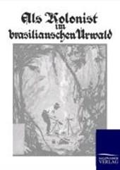 Als Kolonist im brasilianischen Urwald