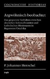 Argwöhnisch beobachtet. Das gespannte Verhältnis zwischen deutschen Kolonialbeamten und katholischen Missionaren in Bagamoyo/Ostafrika