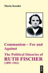 Communism - For and Against. The Political Itinaries of Ruth Fischer (1895-1961) | Mario Keßler |