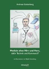 Medizin ohne Hirn und ohne Herz, dafür Technik und Kommerz!?