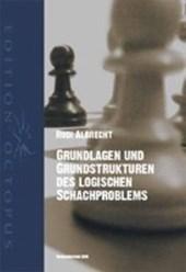 Grundlagen und Grundstrukturen des logischen Schachproblems