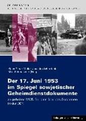 Der 17. Juni 1953 im Spiegel sowjetischer Geheimdienstdokumente