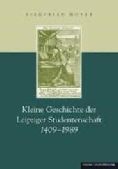Kleine Geschichte der Leipziger Studentenschaft 1409-1989