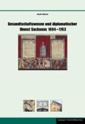 Gesandtschaftswesen und diplomatischer Dienst Sachsens 1694 -