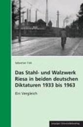 Das Stahl- und Walzwerk Riesa in beiden deutschen Diktaturen 1933 bis