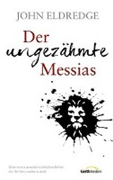 Der ungezähmte Messias | John Eldredge |