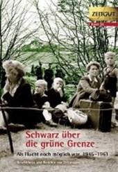 Schwarz über die grüne Grenze. 1945-1961