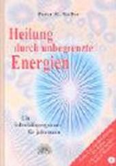 Heilung durch unbegrenzte Energien. Mit CD