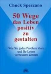 50 Wege, das Leben positiv zu gestalten