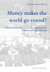 """""""Money makes the world go round"""". Ethik als notwendiges Gestaltungsprinzip für Banken und Kapitalmärkte"""