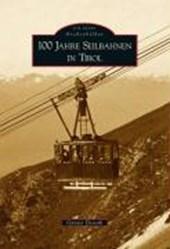100 Jahre Seilbahnen in Tirol