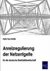Anreizregulierung der Netzentgelte für die deutsche Elektrizitätswirtschaft
