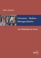 Literatur - Kultur - Ideengeschichte: Vom Mittelalter bis heute