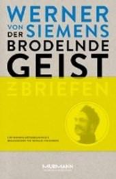 Der brodelnde Geist. Werner von Siemens in Briefen