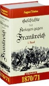 Geschichte des Krieges gegen Frankreich 1870/71. 1. Teil (von 2)