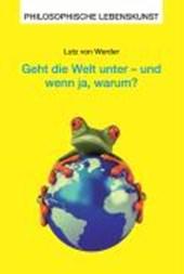 Geht die Welt unter  und wenn ja, warum?