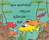 Auch Goldfische wollen glücklich sein