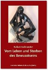 """Vom Leben und Sterben des Bewusstseins. Die Verdrängung des """"Unbewussten"""""""