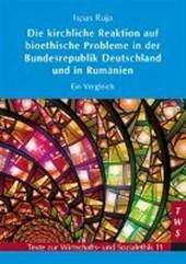 Die kirchliche Reaktion auf bioethische Probleme in der Bundesrepublik Deutschland und in Rumänien