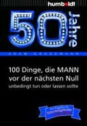 50 Jahre: 100 Dinge, die MANN vor der nächsten Null unbedingt tun oder lassen sollte