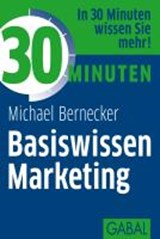 30 Minuten Basiswissen Marketing | Michael Bernecker |