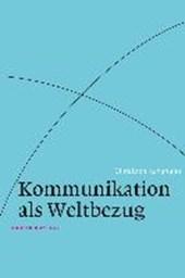 Kommunikation als Weltbezug