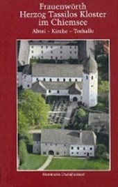 Frauenwörth. Herzog Tassilos Kloster im Chiemsee