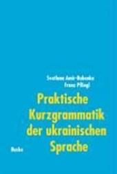 Praktische Kurzgrammatik der ukrainischen Sprache