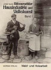 Böhmerwäldler Hausindustrie und Volkskunst, Band I