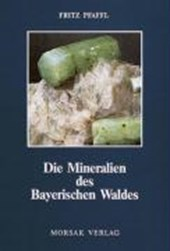 Die Mineralien des Bayerischen Waldes