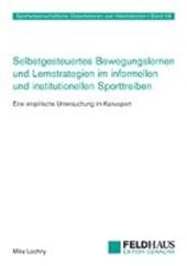 Selbstgesteuertes Bewegungslernen und Lernstrategien im informellen und institutionellen Sporttreiben