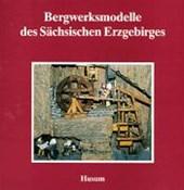 Bergwerksmodelle des Sächsischen Erzgebirges