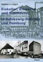 Eiskeller, Eiswerke und Kühlhäuser in Schleswig-Holstein und Hamburg