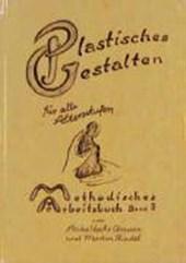 Methodisches Arbeitsbuch II. Plastisches Gestalten für alle Altersstufen