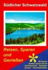 Südlicher Schwarzwald. Reisen, Sparen und Genießen