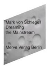 Dreaming the Mainstream | Mark von Schlegell |
