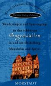 Wanderungen und Spaziergänge zu den schönsten Sagenstätten in und um Heidelberg, Mannheim und Speyer