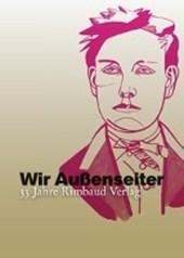 Wir Außenseiter oder 33 Jahre Rimbaud Verlag (1981-2014)