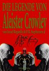 Die Legende von Aleister Crowley | Israel Regardie |