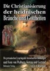 Die Christianisierung der heidnischen Bräuche und Gottheiten