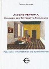 """Jacomo tentor f."" Myzelien zur Tintoretto-Forschung"