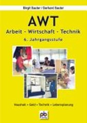 AWT. Arbeit- Wirtschaft-Technik. 6. Jahrgangsstufe