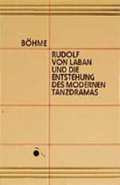 Rudolf von Laban und die Entstehung des modernen Tanzdramas