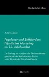 Fegefeuer und Bettelorden: Päpstliches Marketing im 13. Jahrhundert