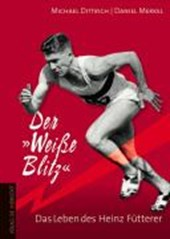 """Der """"Weiße Blitz"""" ? Das Leben des Heinz Fütterer"""