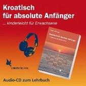 Kroatisch für absolute Anfänger. Audio-CD