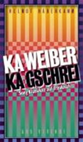 Ka Weiber, ka Gschrei